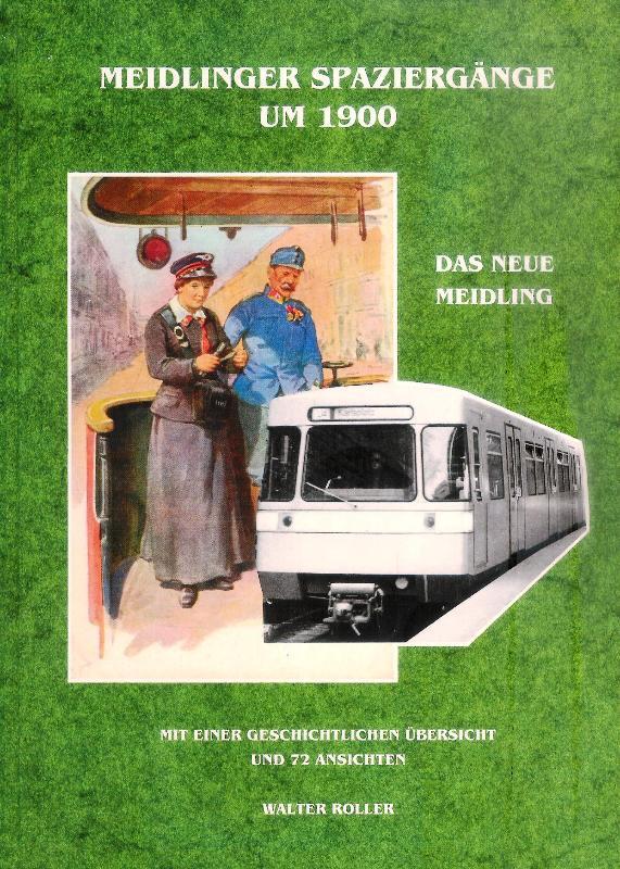 Meidlinger Spaziergänge um 1900. Das neue Meidling. Mit einer geschichtlichen Übersicht und 72 Ansichten. 1. Auflage.