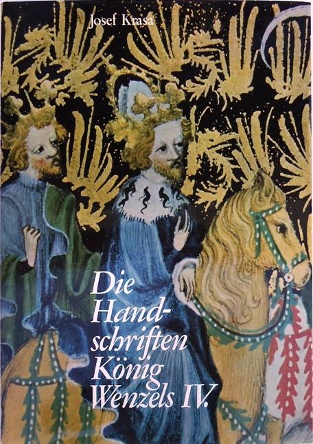 Die Handschriften König Wenzels IV. Ins Deutsche übertragen von Herta Soswinski.