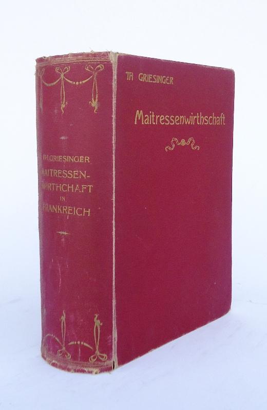 Die Maitressenwirthschaft in Frankreich unter Ludwig XIV. & XV. Pracht-Ausgabe. 7 Teile in 2 Bänden (in 1 Band gebunden).