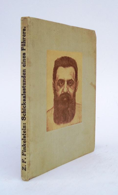 Schicksalsstunden eines Führers. Sieben Bildnisse um Theodor Herzl.