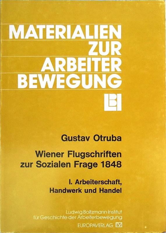 Wiener Flugschriften zur Sozialen Frage 1848. Band 1: Arbeiterschaft, Handwerk und Handel.