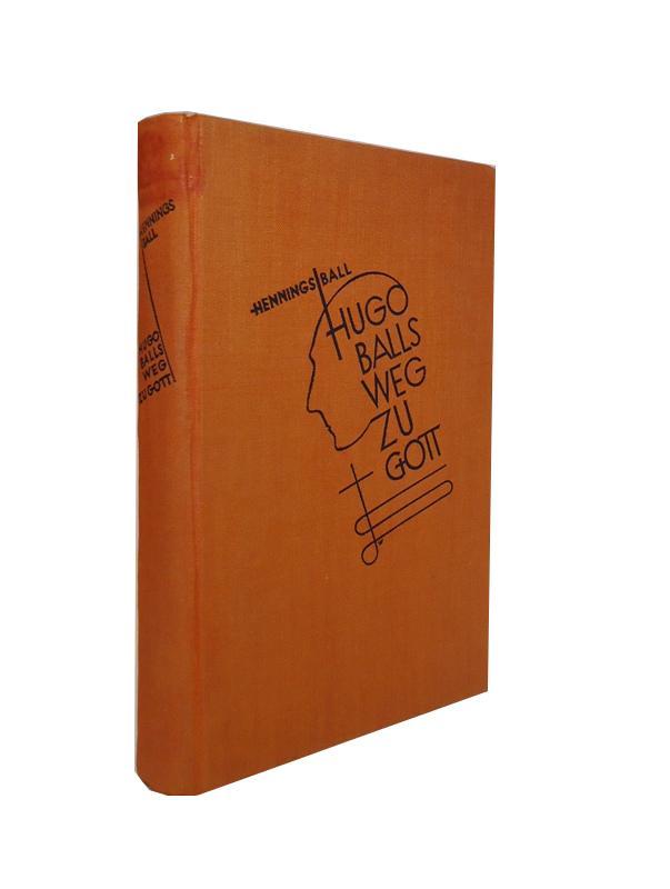 Hugo Balls Weg zu Gott. Ein Buch der Erinnerung.