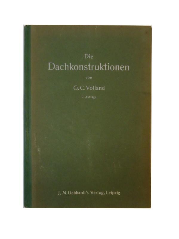 Die Dachkonstruktionen. Zum Gebrauche für Techniker, Bauhandwerker, Bauschüler usw. und zum Selbststudium. 2. Auflage.