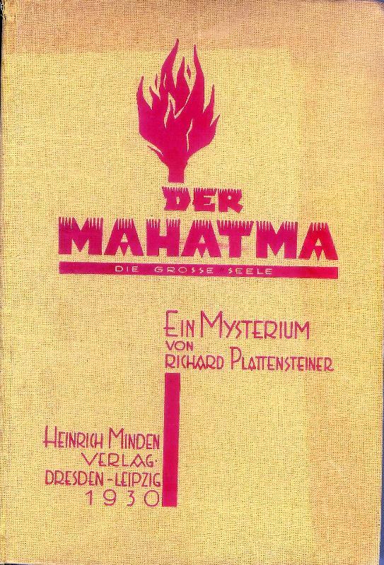 Der Mahatma. Die Grosse Seele. Mysterium in 8 Bildern, einem Vorspiel und Nachspiel.