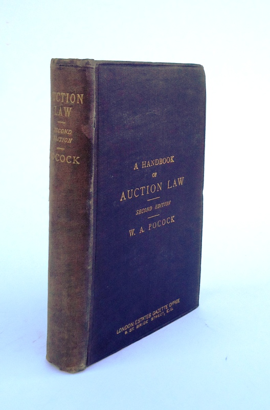 A Handbook of Auction Law with an Appendix. Containing Acts of Parliament referring to Auctioneers. The Merchandise Marks Act 1887; Distress Amendment Acts, 1888 and 1895; Factors Act, 1889; Sale of Goods Act, 1893, &c; also Precedents and Forms (...)