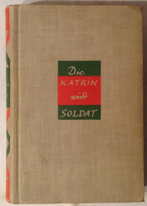 2 Bände - Die Katrin wird Soldat. Ein Roman aus Elsass-Lothringen (125. Tsd.) / Katrin! Die Welt brennt! Roman. (10. Tsd.)