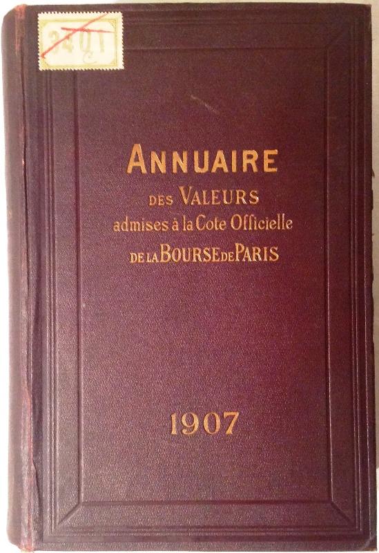 Annuaire des Valeurs Admises à la cote officielle donnant les renseignements les plus complets sur chaque valeur, d'après les documents officiels. Année 1907.
