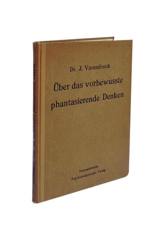 Über das vorbewusste phantasierende Denken. Mit einem Geleitwort von Sigmund Freud. Autorisierte Übersetzung aus dem Englischen von Anna Freud.