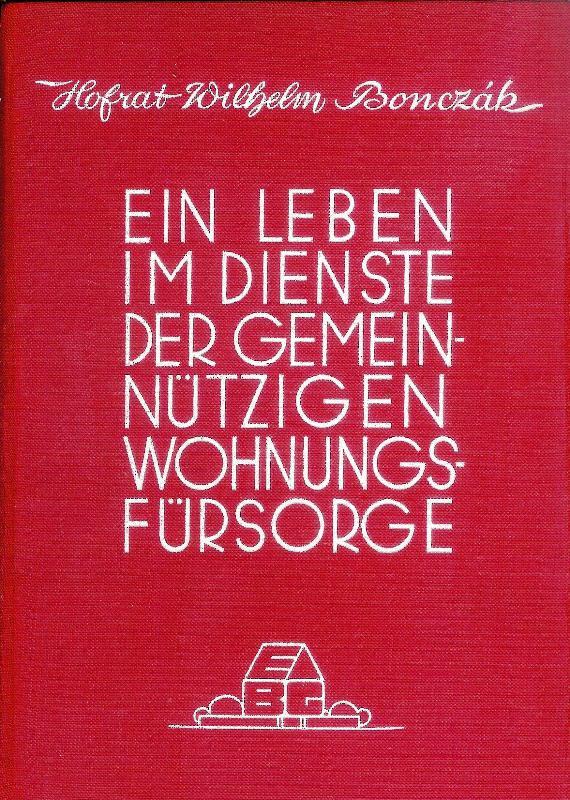 WIDMUNGSEXEMPLAR - Ein Leben Im Dienste der gemeinnützigen Wohnhngsfürsorge. Autobiographische Schilderung mit 100 Abbildungen.