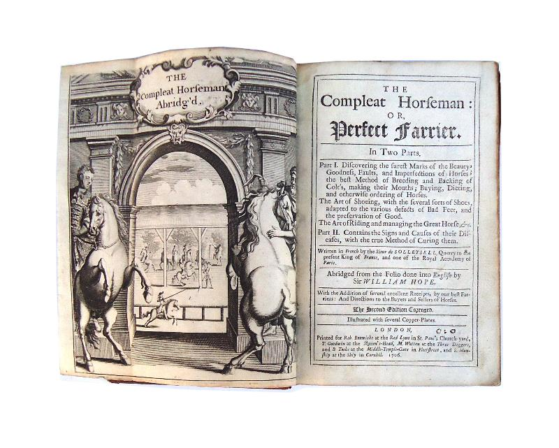 The Compleat Horseman: or, Perfect Farrier. In Two Parts. Abridged from the Folio done into English by William Hope. With the Addition of several excellent Receipts, by our best Farriers: And Directions to the Buyers and Sellers of Horses. 2nd Edition.