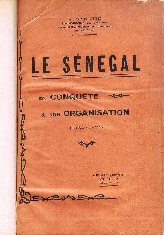 Le Sénégal. Sa Conquête & son Organisation (1364-1925).