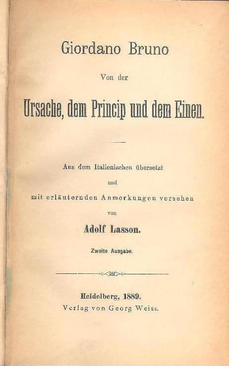 Von der Ursache, dem Princip und dem Einen. Aus dem Italienischen übersetzt und mit erläuternden Anmerkungen versehen von Adolf Lasson. Zweite Auflage.
