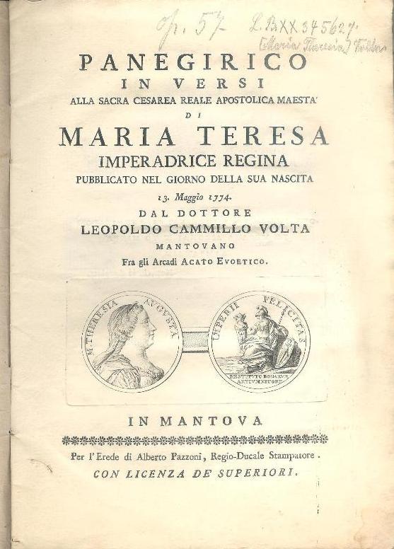 Panegirico in versi alla sacra Cesarea reale apostolica maesta' di Maria Teresa imperadrice regina pubblicato nel giorno della sua nascita 13. Maggio 1774.