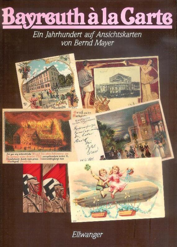 Bayreuth á la Carte. Ein Jahrhundert auf Ansichtskarten.