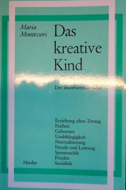 Das kreative Kind. Der absorbierende Geist. 10. Aufl.