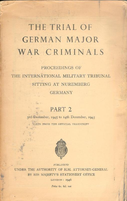 The Trial of German Major War Criminals, proceedings of the International Milirary Tribunal Sitting at Nuremberg, Germany. Part 2 (3rd December 1945 to 14th December 1945).