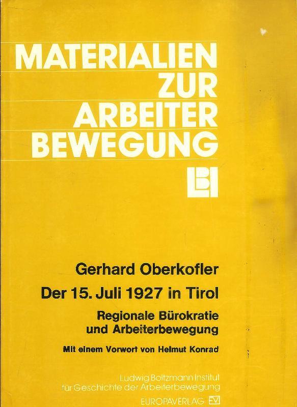 Der 15. Juli 1927 in Tirol. Regionale Bürokratie und Arbeiterbewegung. Mit einem Vorwort von Helmut Konrad.