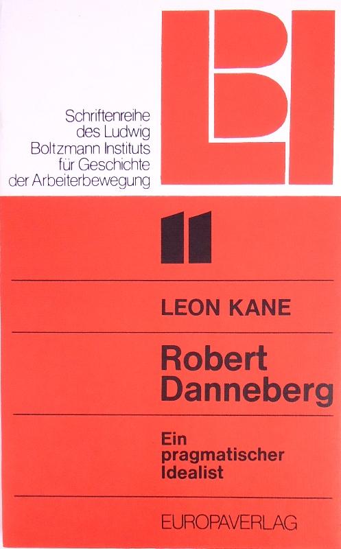 Robert Danneberg. Ein pragmatischer Idealist. Geleitwort von Bruno Kreisky.