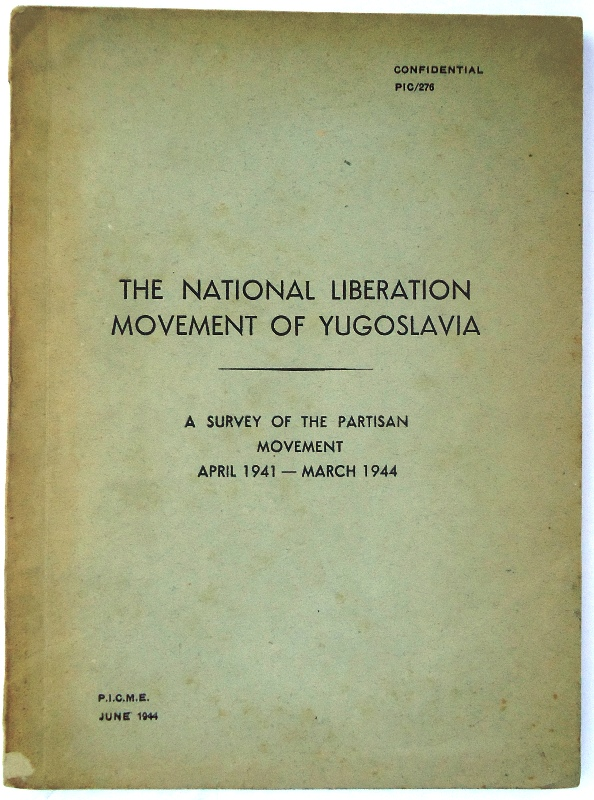 The National Liberation Movement of Yugoslavia. A Survey of the Partisan Movement April 1941 - March 1944. Confidential PIC/276.