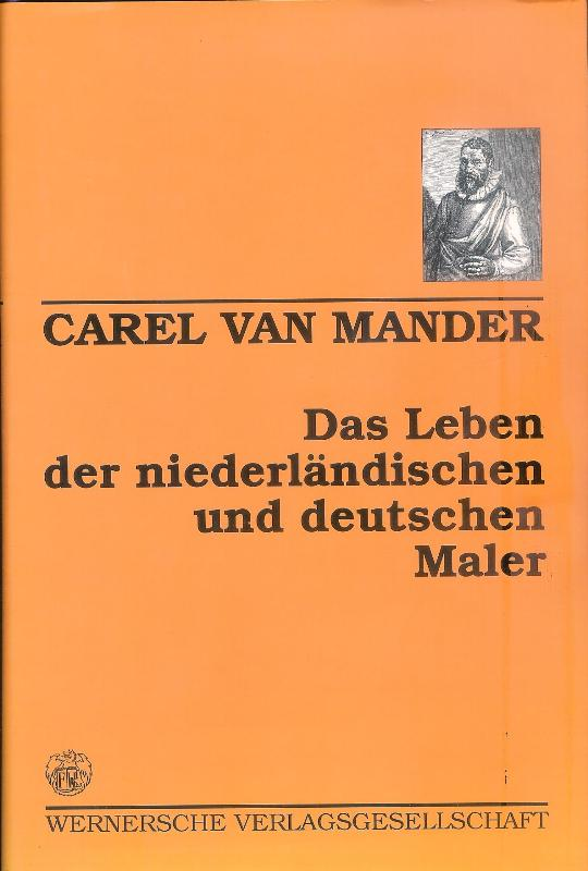 Das Leben der niederländischen und deutschen Maler. (von 1400 bis ca. 1615). Übersetzung nach der Ausgabe von 1617 und Anmerkungen von Hans Floerke.