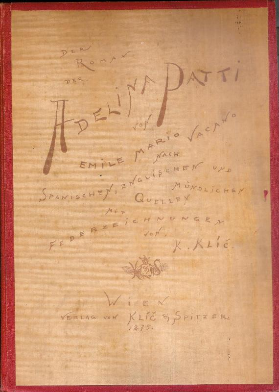 Der Roman der Adelina Patti. Nach spanischen, englischen und mündlichen Quellen. Mit Federzeichnungen von Karl Klic.
