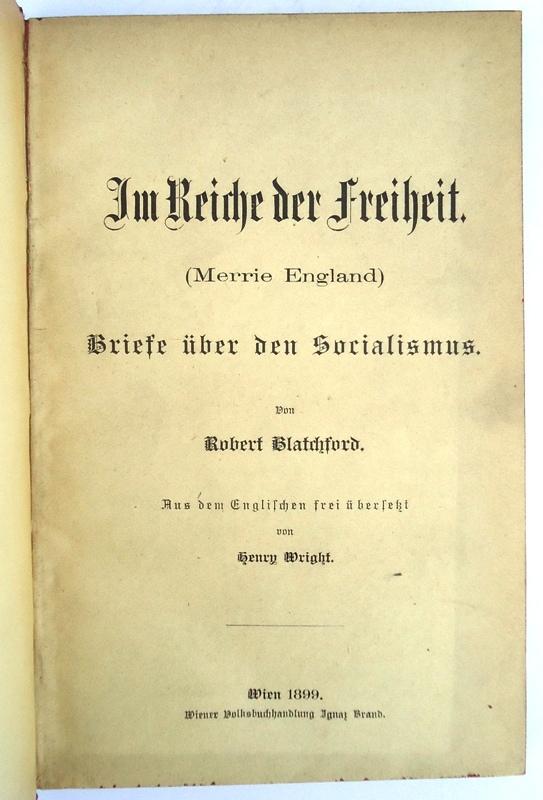 Im Reiche der Freiheit. (Merrie England). Briefe über den Socialismus. Aus dem Englischen frei übersetzt von Henry Wright.