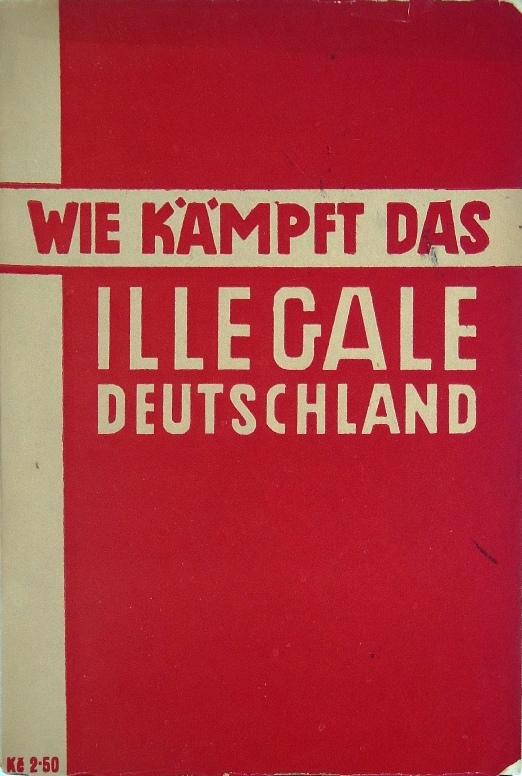 Wie kämpft das illegale Deutschland? Bericht antifaschistischer Arbeiter über den revolutionären Kampf in den faschistischen Massenorganisationen.