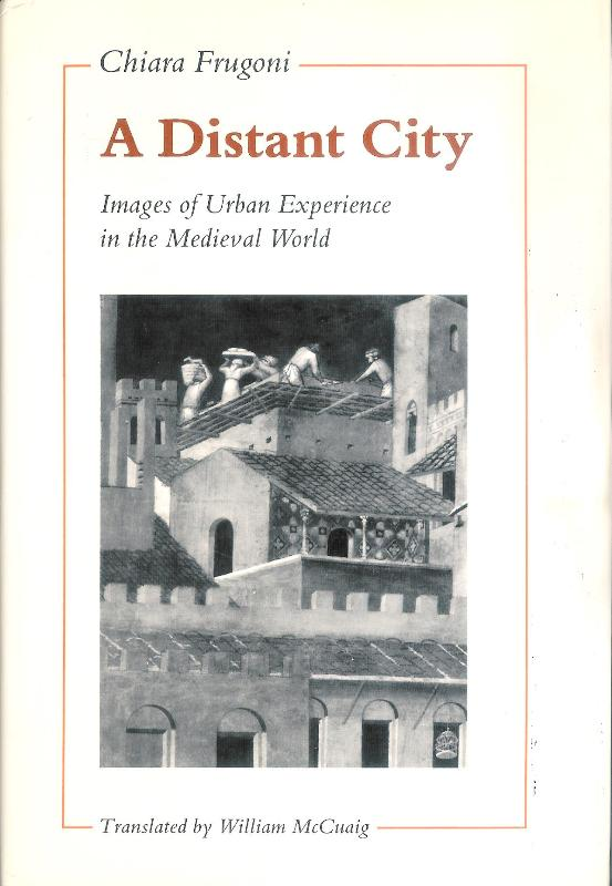 A Distant City. Images of Urban experience in the Medieval World. Translated by William McCuaig.