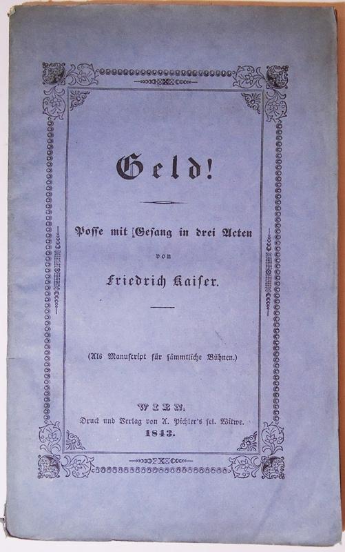 Geld! Posse mit Gesang in drei Acten. Nach dem Englischen Bulwer's frei bearbeitet. (Als Manuscript für sämmtliche Bühnen).