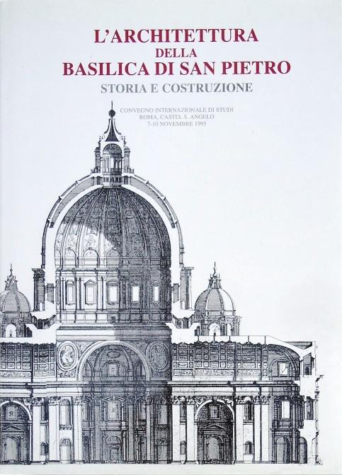 L'architettura della Basilica di San Pietro. Storia e costruzione. Atti del Convegno internazionale di studi, Roma, Castel S. Angelo, 7-10 novembre 1995.