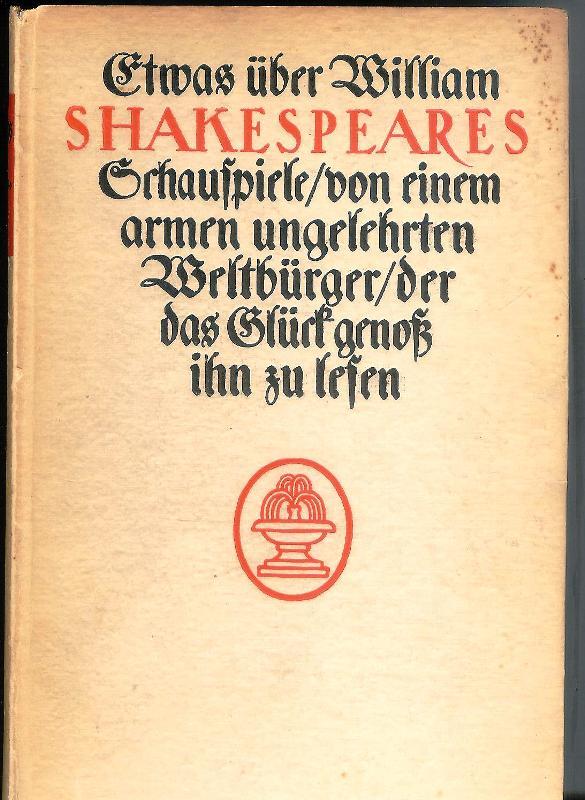 Etwas über William Shakespeares Schauspiele / von einem armen ungelehrten Weltbürger / der das Glück genoß ihn zu lesen.