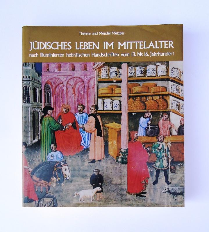 Jüdisches Leben im Mittelalter. Nach illuminierten hebräischen Handschriften vom 13. bis 16. Jahrhundert.