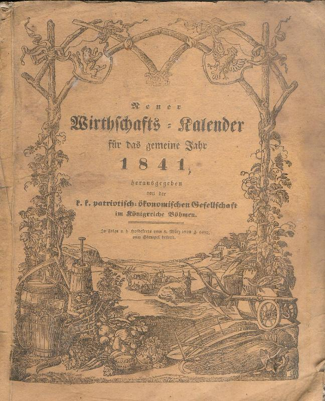 Neuer Wirthschafts-Kalender für das gemeine Jahr 1841, herausgegeben von der k. k. patr.-ökonomischen Gesellschaft im Königreiche Böhmen.