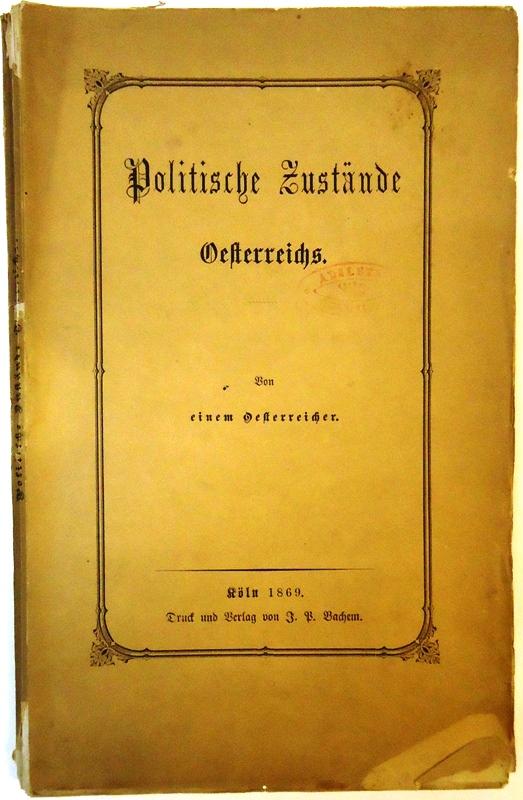 Politische Zustände Oesterreichs. Von einem Oesterreicher.