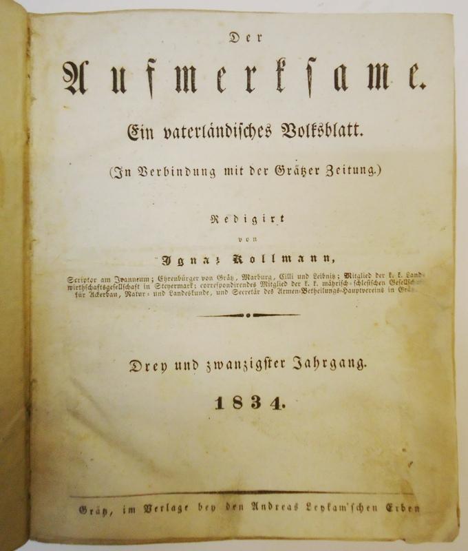 Der Aufmerksame. Ein vaterländisches Volksblatt (In Verbindung mit der Grätzer zeitung). Redigiert von Ignaz Kollmann. 1834 (23. Jahrgang). 154 Hefte in 1 Band.