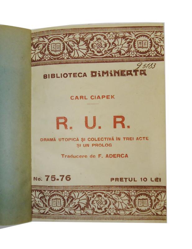 R. U. R. Drama utopistica si colectiva in trei acte si un prolog. Traducere de F. Aderca.