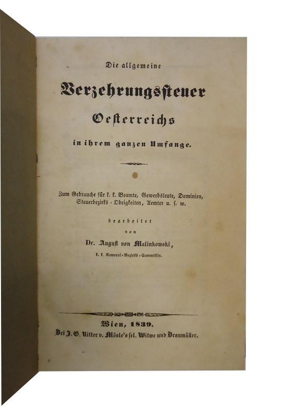 Die allgemeine Verzehrungssteuer Oesterreichs in ihrem ganzen Umfange. Zum Gebrauche für k. k. Beamte, Gewerbsleute, Dominien, Steuerbezirks-Obrigkeiten, Aemter u.s.w.