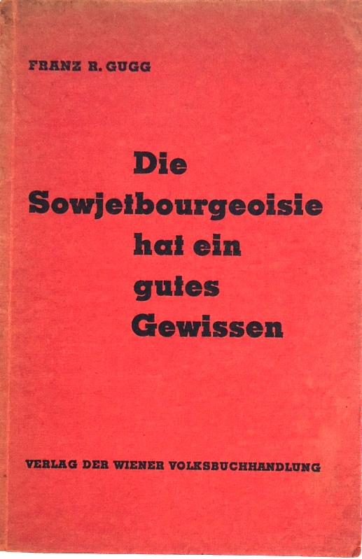 Die Sowjetbourgeoisie hat ein gutes Gewissen. Theorie und Praxis in der proletarischen Diktatur.