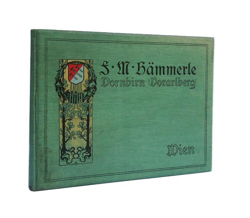 Das Haus F. M. Hämmerle. Ein Beitrag zur Entwicklungs-Geschichte der Baumwollindustrie in Vorarlberg.