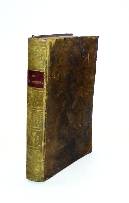 De la femme, sous ses rapports physiologique, moral et littéraire. Second edition.