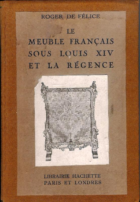 Le Meuble Francais sous Louis XIV et la Regence.