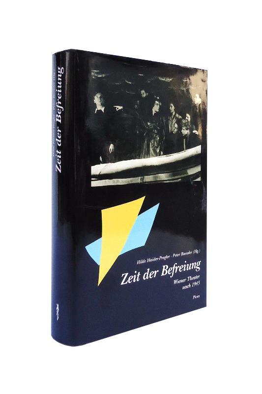 Zeit der Befreiung. Wiener Theater nach 1945.