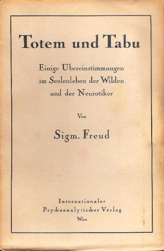 Totem und Tabu. Einige Übereinstimmungen im Seelenleben der Wilden und der Neurotiker. Vierte, durchges. Auflage (9.-11. Tsd.).