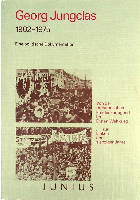 Georg Jungclas. 1902-1975. Eine politische Dokumentation. Von der proletarischen Freidenkerjugend im Ersten Weltkrieg zur Linken der siebziger Jahre.
