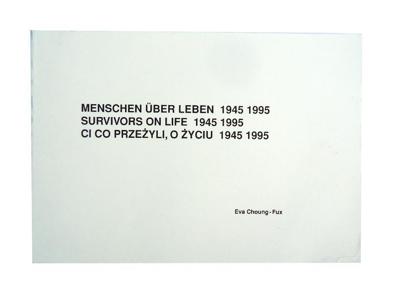 Menschen über Leben. Survivors on Life. Ci co przezyli, o zyciu 1945 1995.