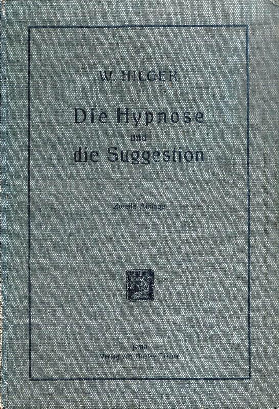Die Hypnose und die Suggestion. Ihr Wesen, ihre Wirkungsweise und ihre Bedeutung und Stellung unter den Heilmitteln. Zweite, neubearbeitete Auflage.