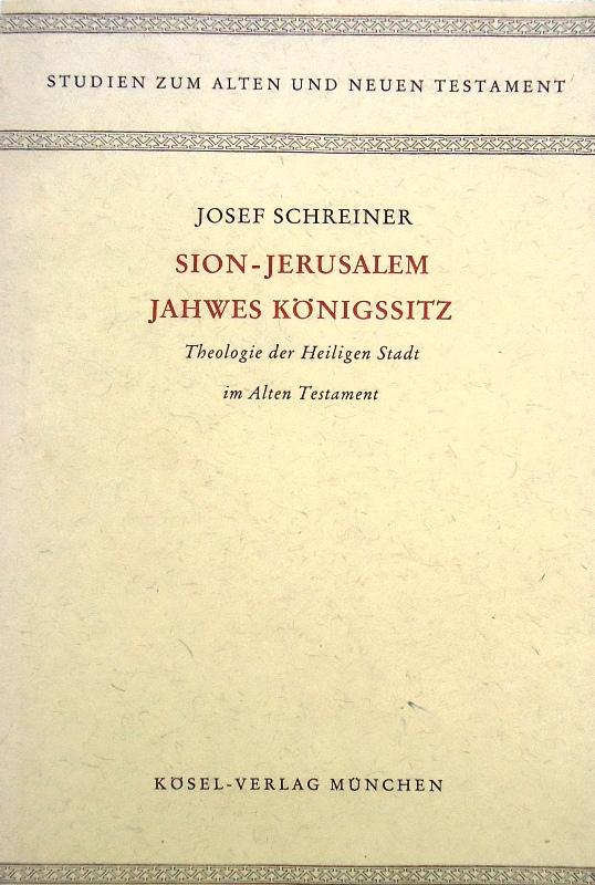 Sion-Jerusalem Jahwes Königssitz. Theologie der Heiligen Stadt im Alten Testament.