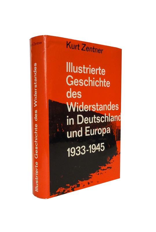 Illustrierte Geschichte des Widerstandes in Deutschland und Europa 1933 - 1945.