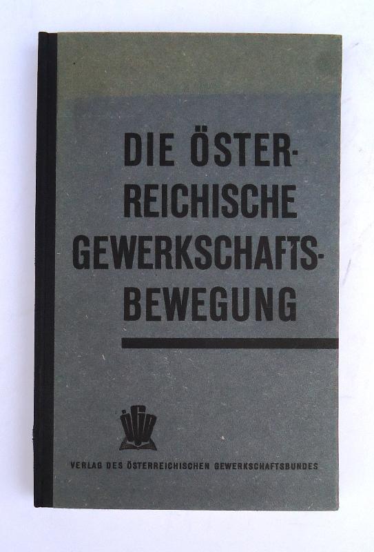 Die österreichische Gewerksschaftsbewegung. Rückblick und Vorschau.