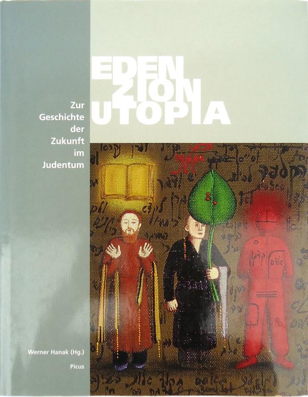 Eden. Zion. Utopia. Zur Geschichte der Zukunft im Judentum.
